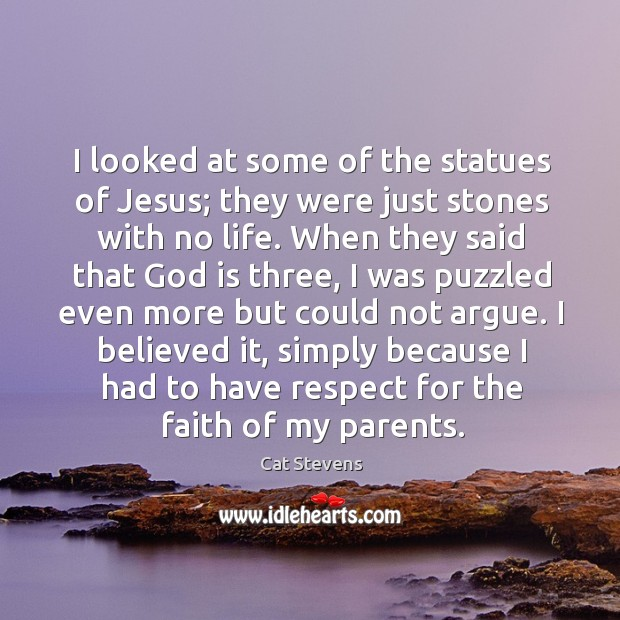 I looked at some of the statues of jesus; they were just stones with no life. Image