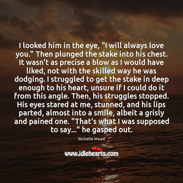 """Image, I looked him in the eye, """"I will always love you."""" Then"""