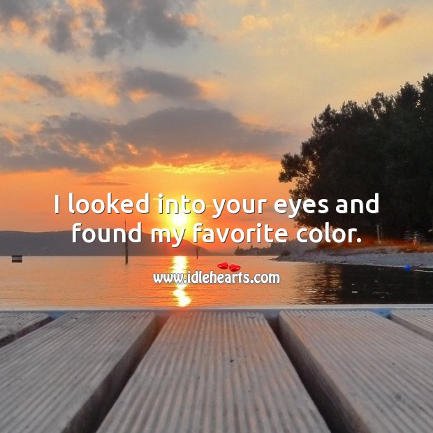 I looked into your eyes and found my favorite color. Cute Love Quotes Image