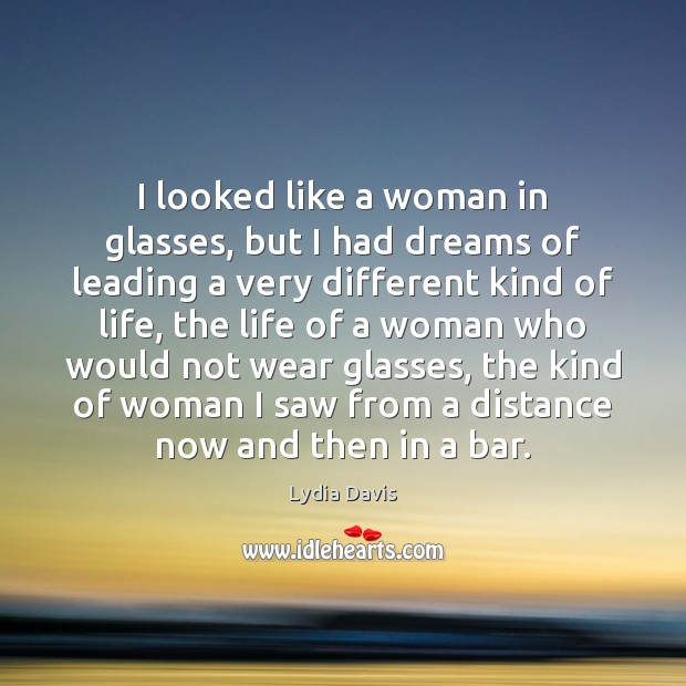 I looked like a woman in glasses, but I had dreams of Image