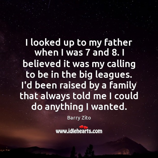Image, I looked up to my father when I was 7 and 8. I believed