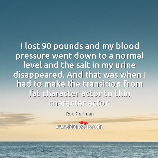 Image, I lost 90 pounds and my blood pressure went down to a normal level and