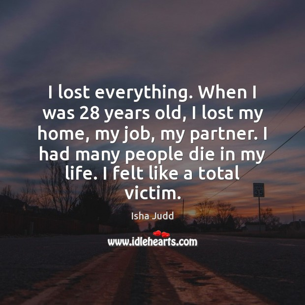 I lost everything. When I was 28 years old, I lost my home, Image