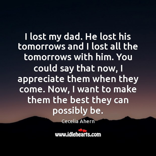 I lost my dad. He lost his tomorrows and I lost all Cecelia Ahern Picture Quote
