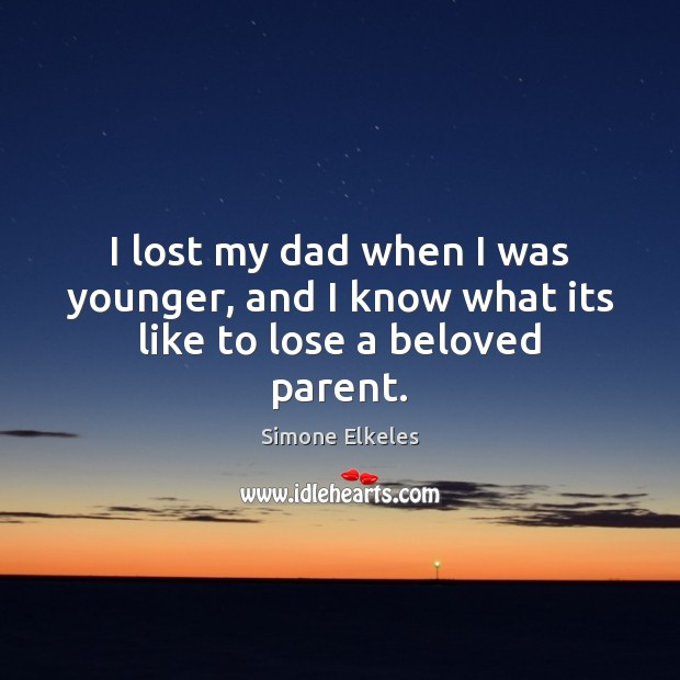 Image, I lost my dad when I was younger, and I know what its like to lose a beloved parent.