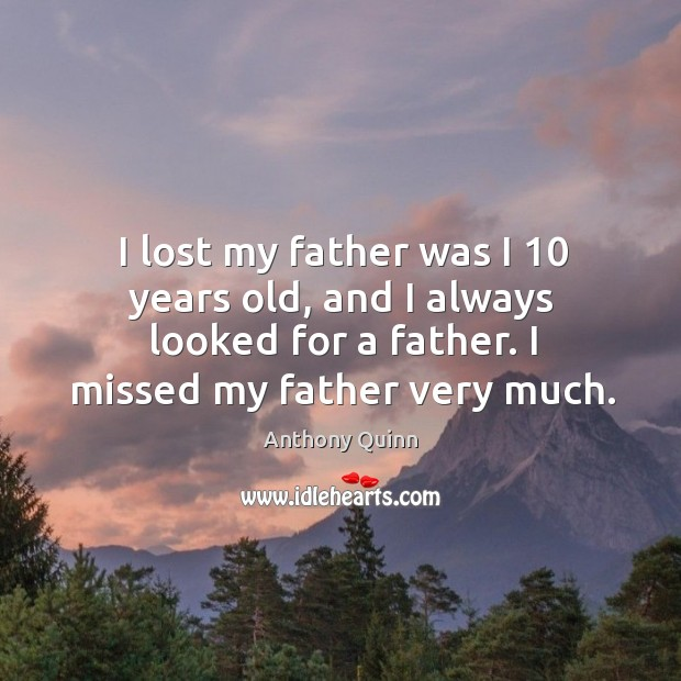 I lost my father was I 10 years old, and I always looked for a father. I missed my father very much. Image