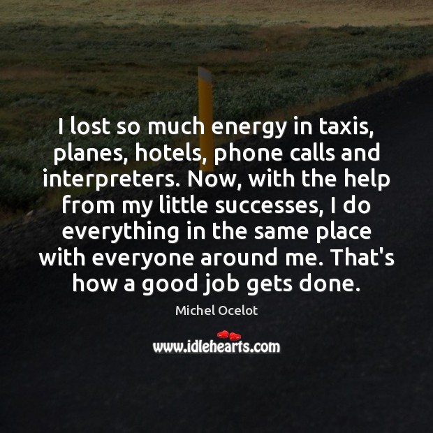 I lost so much energy in taxis, planes, hotels, phone calls and Image