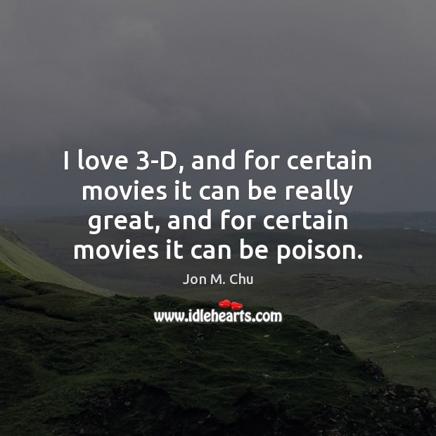 I love 3-D, and for certain movies it can be really great, Image