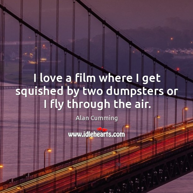 I love a film where I get squished by two dumpsters or I fly through the air. Image