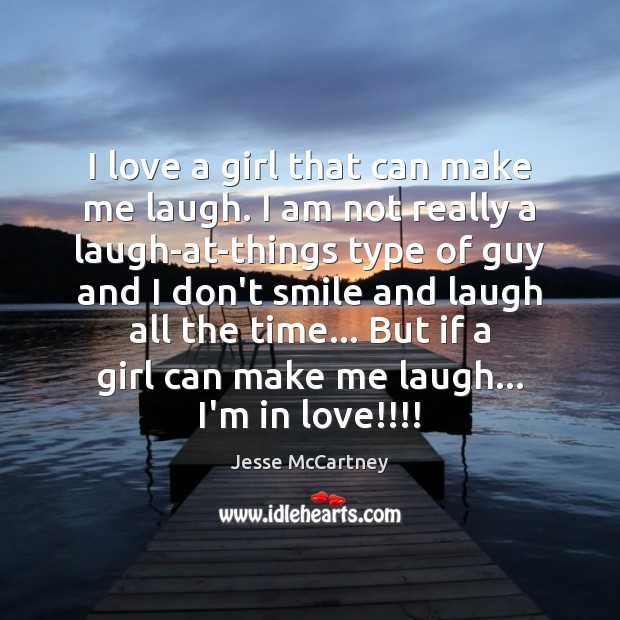 I love a girl that can make me laugh. I am not Jesse McCartney Picture Quote
