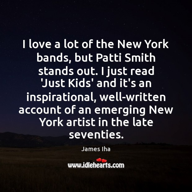 I love a lot of the New York bands, but Patti Smith James Iha Picture Quote