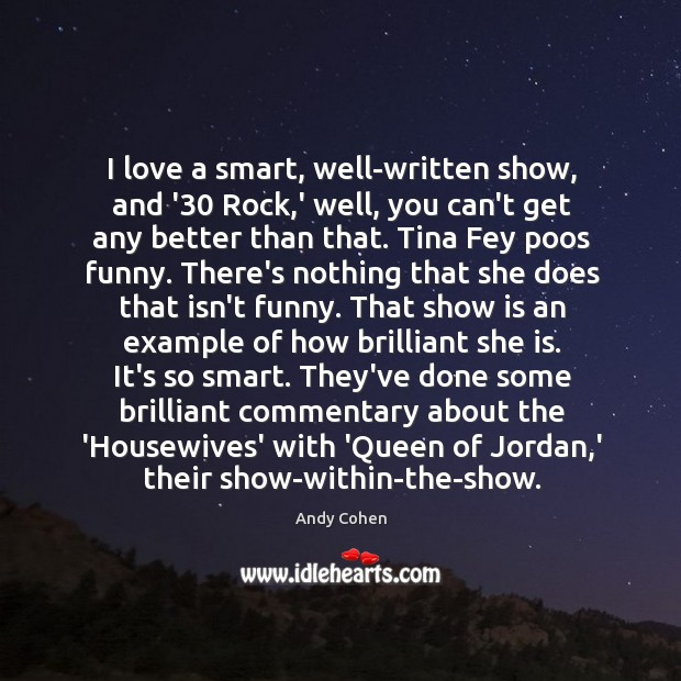 I love a smart, well-written show, and '30 Rock,' well, you Andy Cohen Picture Quote