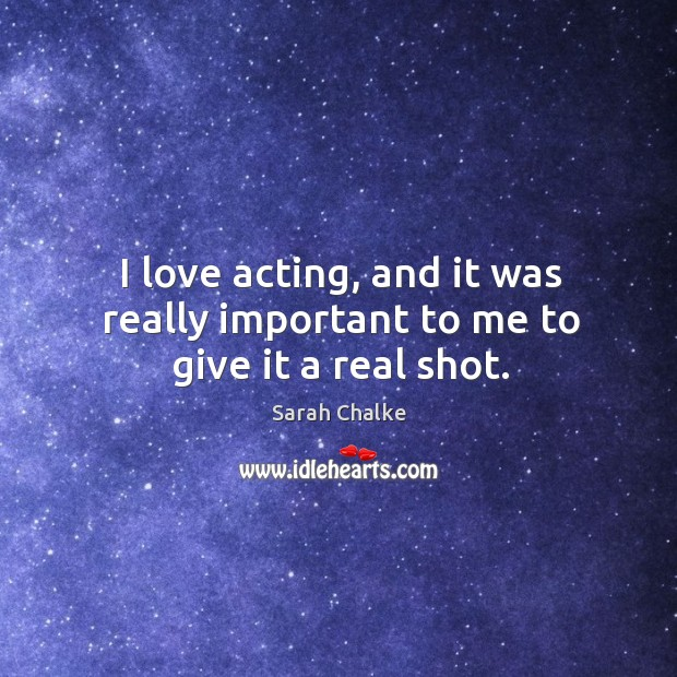 I love acting, and it was really important to me to give it a real shot. Image