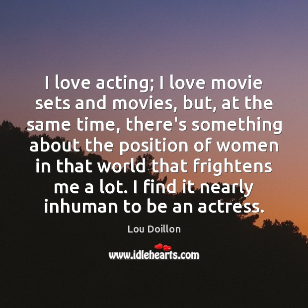 I love acting; I love movie sets and movies, but, at the Lou Doillon Picture Quote