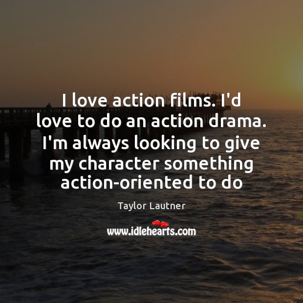 I love action films. I'd love to do an action drama. I'm Image