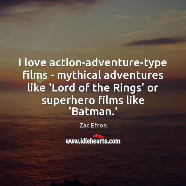 Image, I love action-adventure-type films – mythical adventures like 'Lord of the Rings'