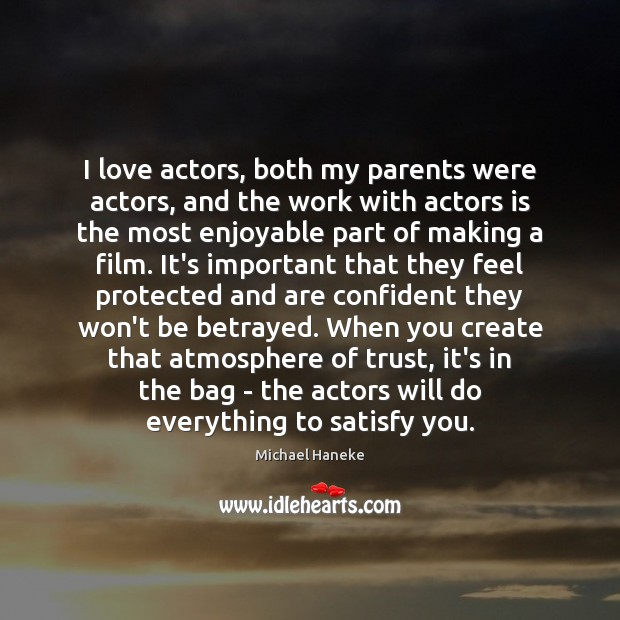 I love actors, both my parents were actors, and the work with Image