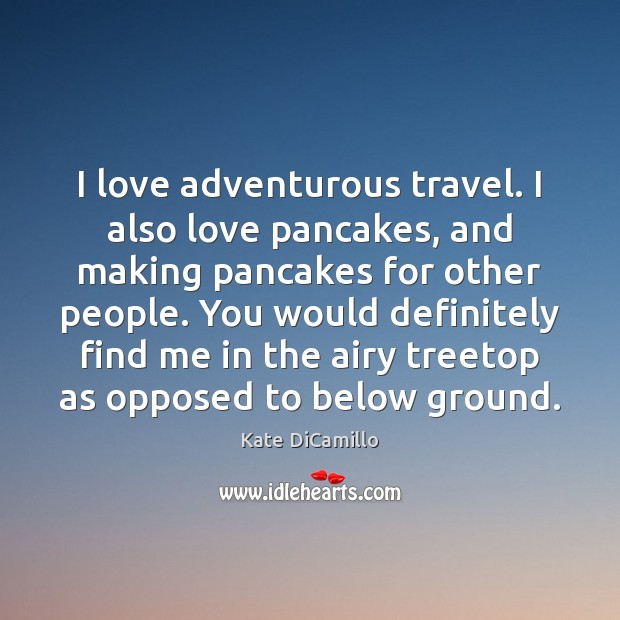 I love adventurous travel. I also love pancakes, and making pancakes for Image