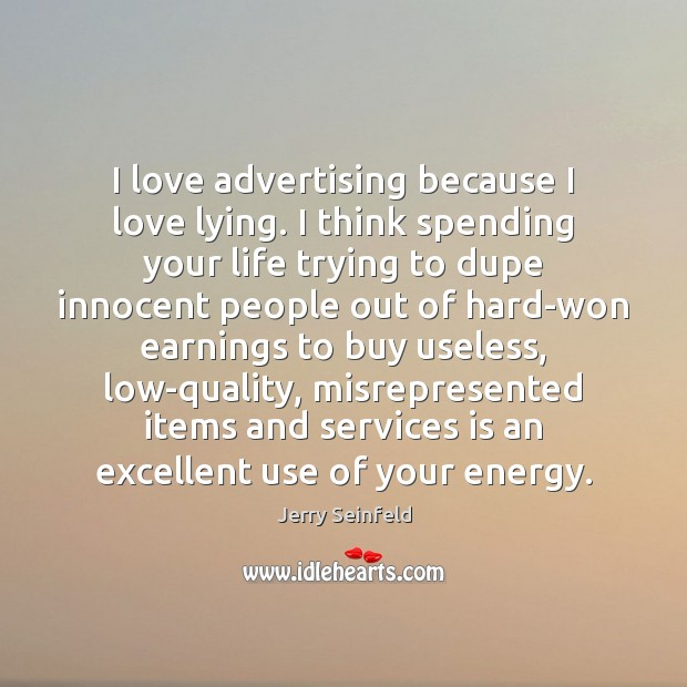 I love advertising because I love lying. I think spending your life Jerry Seinfeld Picture Quote