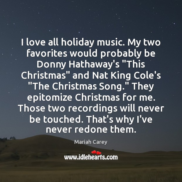 I love all holiday music. My two favorites would probably be Donny Mariah Carey Picture Quote