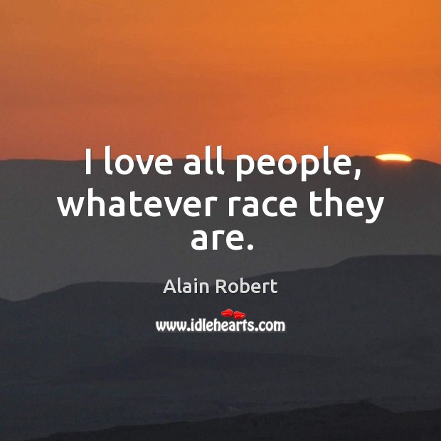Image, I love all people, whatever race they are.