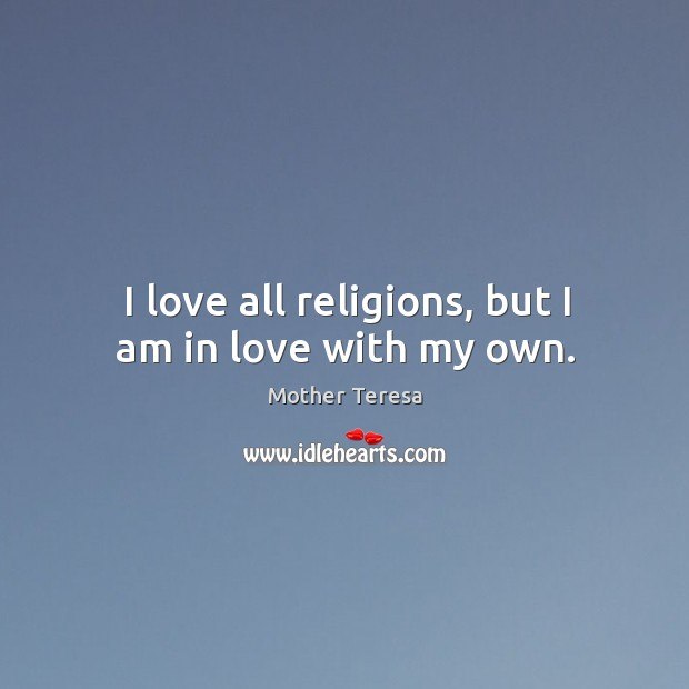 Image, I love all religions, but I am in love with my own.