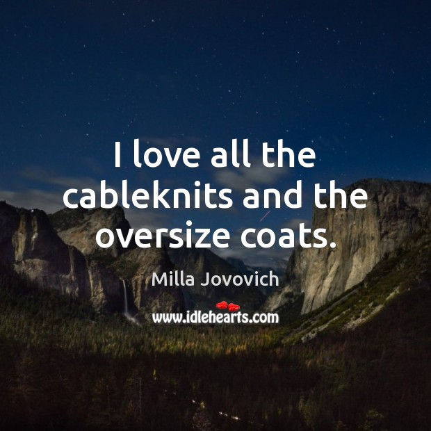 I love all the cableknits and the oversize coats. Image