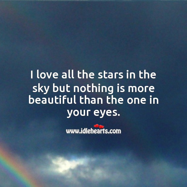 I love all the stars in the sky but nothing is more beautiful than the one in your eyes. Flirty Quotes Image