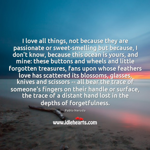 Image, I love all things, not because they are passionate or sweet-smelling but