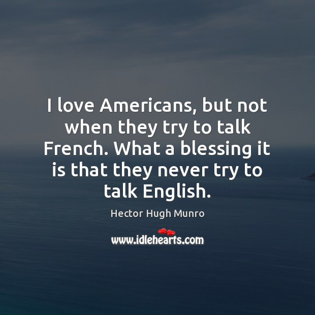 Image, I love Americans, but not when they try to talk French. What