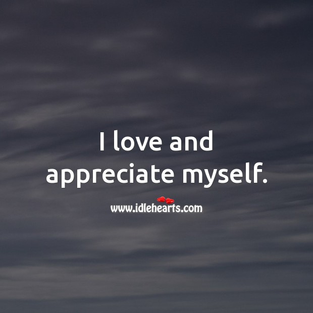 I love and appreciate myself. Love Yourself Quotes Image
