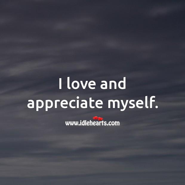 I love and appreciate myself. Appreciate Quotes Image
