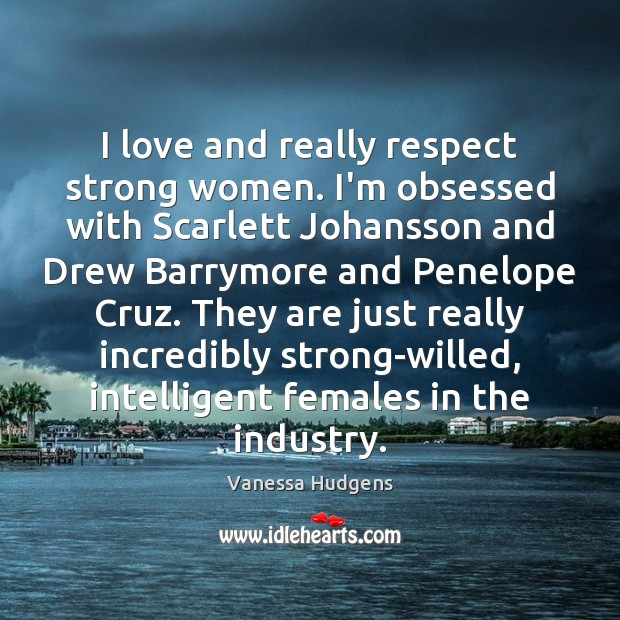 I love and really respect strong women. I'm obsessed with Scarlett Johansson Vanessa Hudgens Picture Quote