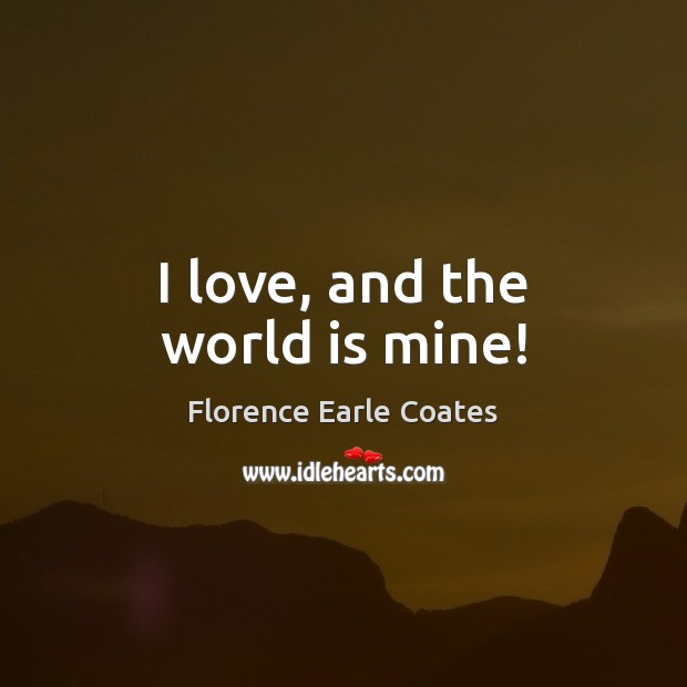 I love, and the world is mine! Image