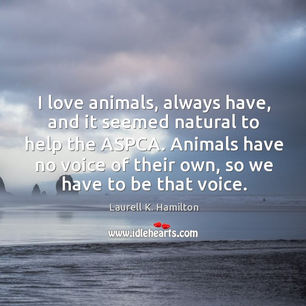 I love animals, always have, and it seemed natural to help the aspca. Image
