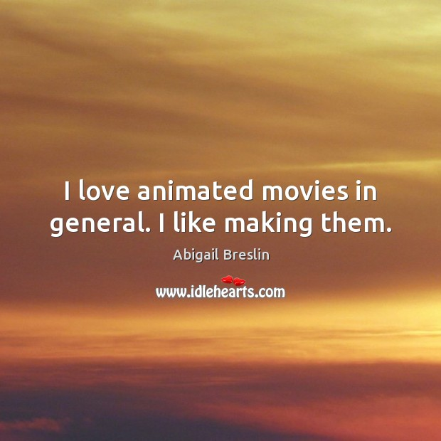 Image, I love animated movies in general. I like making them.