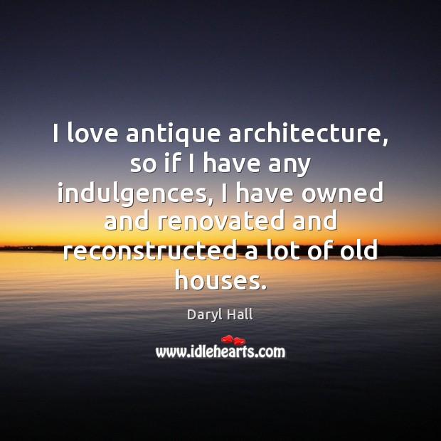 Image, I love antique architecture, so if I have any indulgences, I have