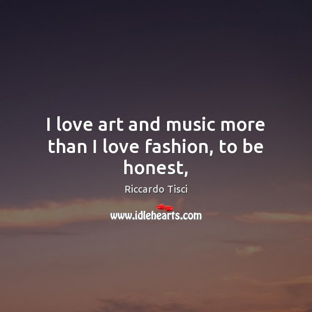 I love art and music more than I love fashion, to be honest, Image