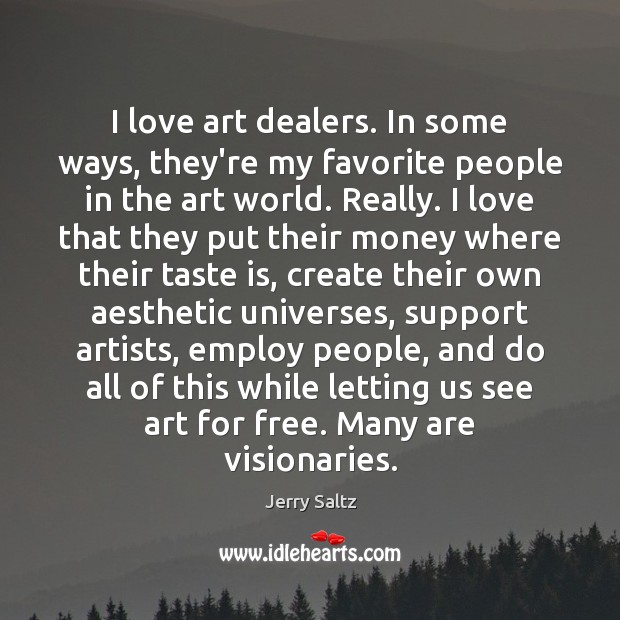 I love art dealers. In some ways, they're my favorite people in Jerry Saltz Picture Quote