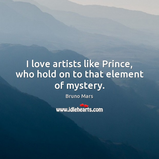 I love artists like Prince, who hold on to that element of mystery. Bruno Mars Picture Quote