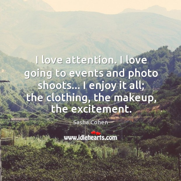 Image, I love attention. I love going to events and photo shoots… I