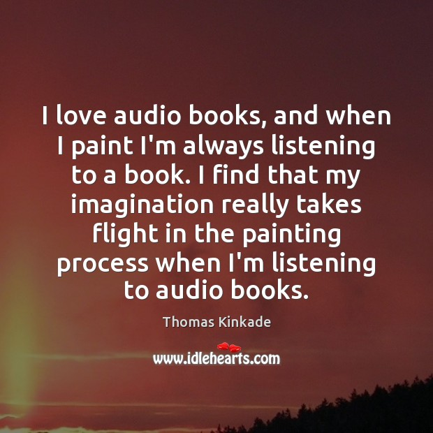 Image, I love audio books, and when I paint I'm always listening to
