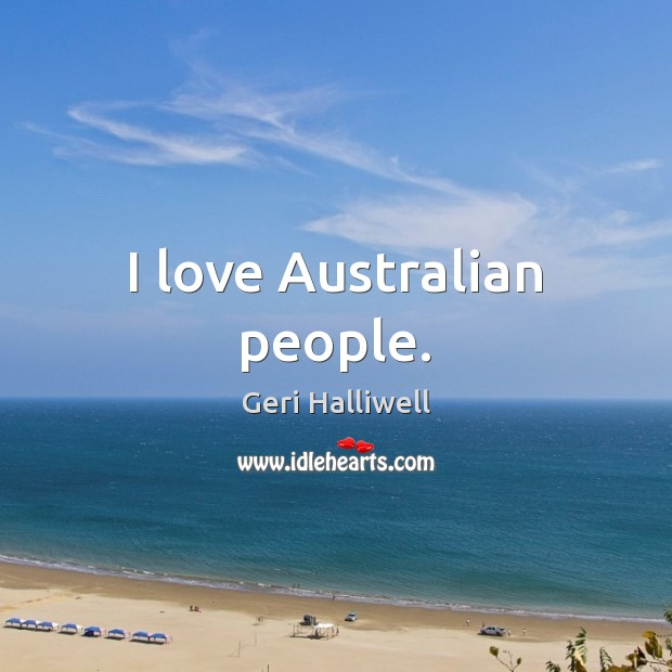 I love Australian people. Image