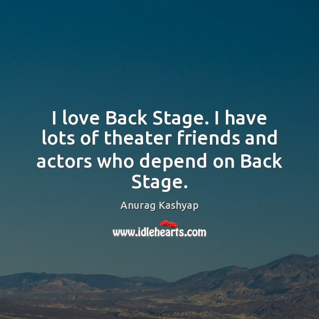 Image, I love Back Stage. I have lots of theater friends and actors who depend on Back Stage.