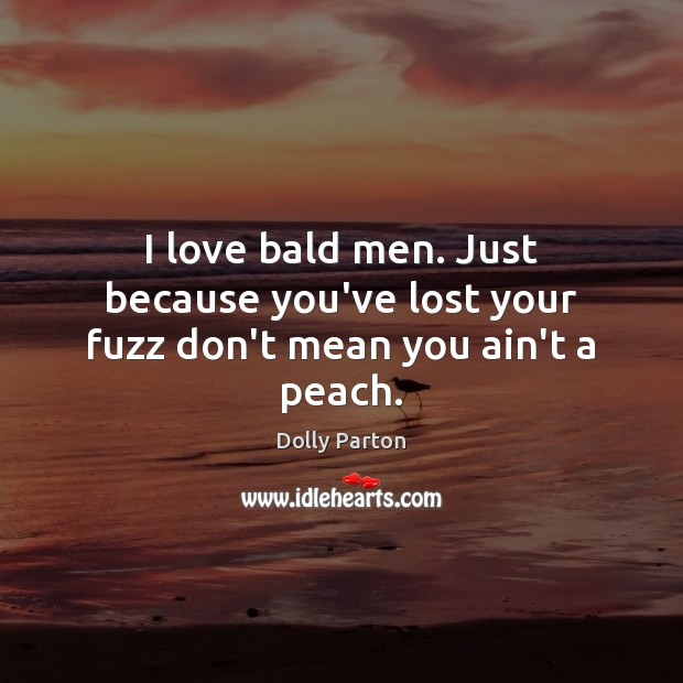 Image, I love bald men. Just because you've lost your fuzz don't mean you ain't a peach.