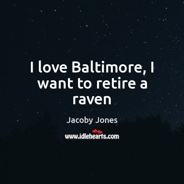 I love Baltimore, I want to retire a raven Image