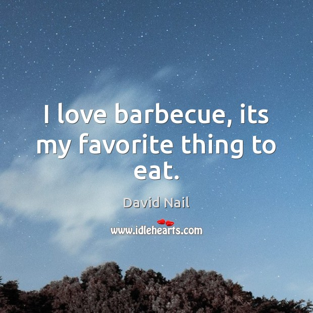 I love barbecue, its my favorite thing to eat. Image