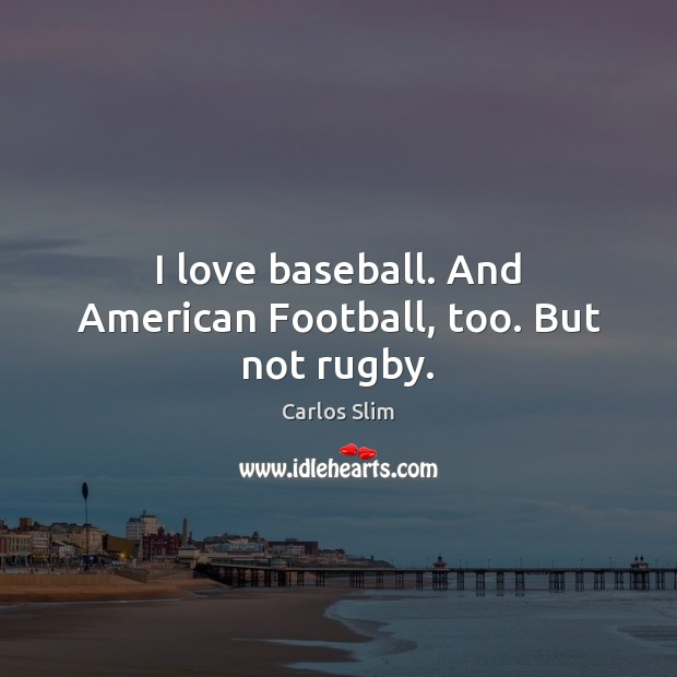 Image, I love baseball. And American Football, too. But not rugby.