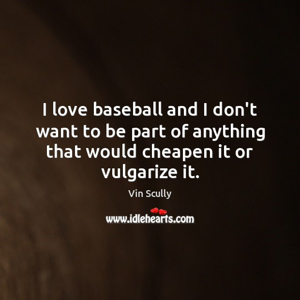 I love baseball and I don't want to be part of anything Vin Scully Picture Quote