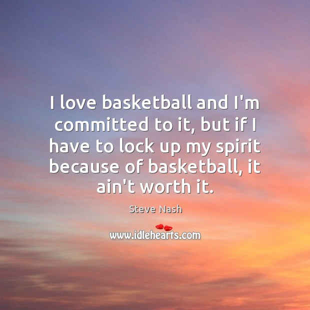 I love basketball and I'm committed to it, but if I have Image